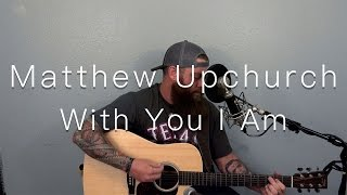 """With You I Am"" by Cody Johnson (Cover by Matthew Upchurch)"