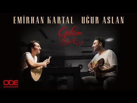 Emirhan Kartal & Uğur Aslan / Gülom