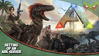 How to Setup an Ark Server And Configure Your Settings