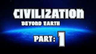 Part 1: Let's Play Civilization, Beyond Earth
