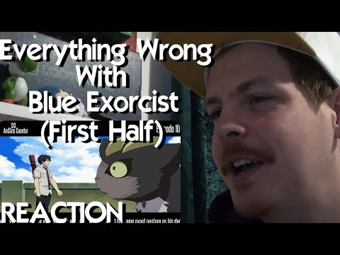 Everything Wrong With: Blue Exorcist (First Half)   Ao no Exorcist REACTION