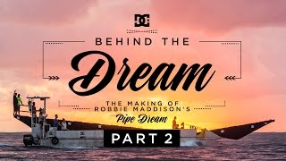 DC SHOES: ROBBIE MADDISON'S BEHIND THE DREAM PART 2: THE MAKING OF 'PIPE DREAM'