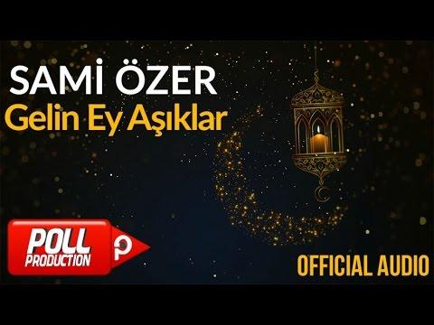 Sami Özer - Gelin Ey Aşıklar ( Official Audio )