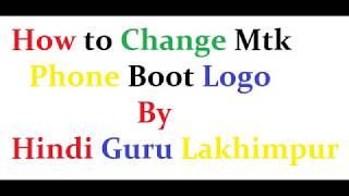 Any Mtk Boot Logo Change BY Hindi Guru Lakhimpur