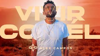 Vivir con Él - Alex Campos (Video Oficial)   Música Cristiana 2021