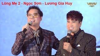 Song Ca Bài Tủ Để Đời || Lòng Mẹ 2 - Danh Ca Ngọc Sơn ft Lương Gia Huy || Liveshow 1 Lương Gia Huy