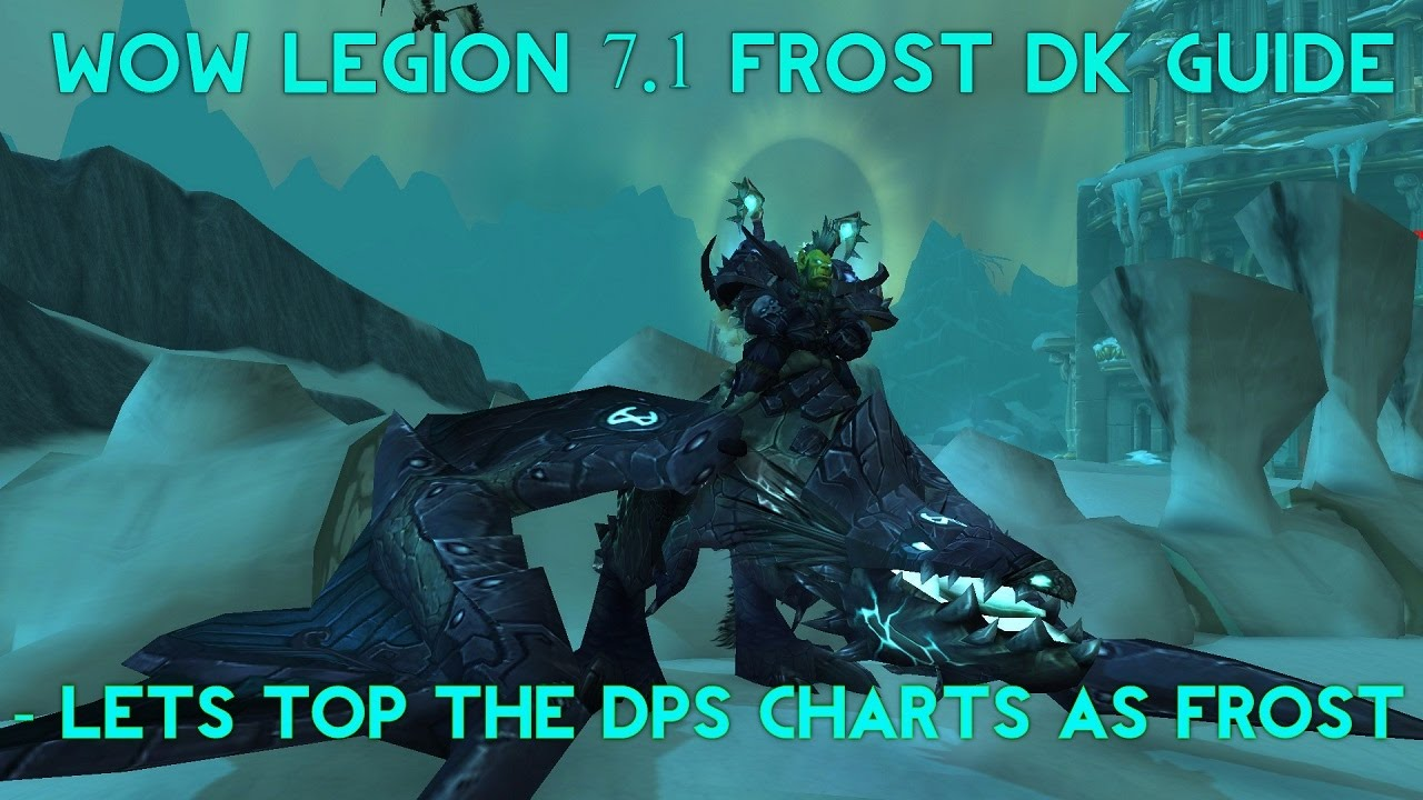 Wow Legion Frost Dk 7 1 Guide Time To Top The Dps Charts Youtube