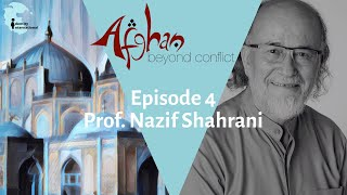 """Ep 4: Featuring Prof. Nazif Shahrani - """"Afghan: Beyond Conflict"""""""