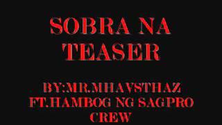 Repeat youtube video SOBRA NA By:MR.MHAVSTHAZ FT.HAMBOG NG SAGPRO CREW