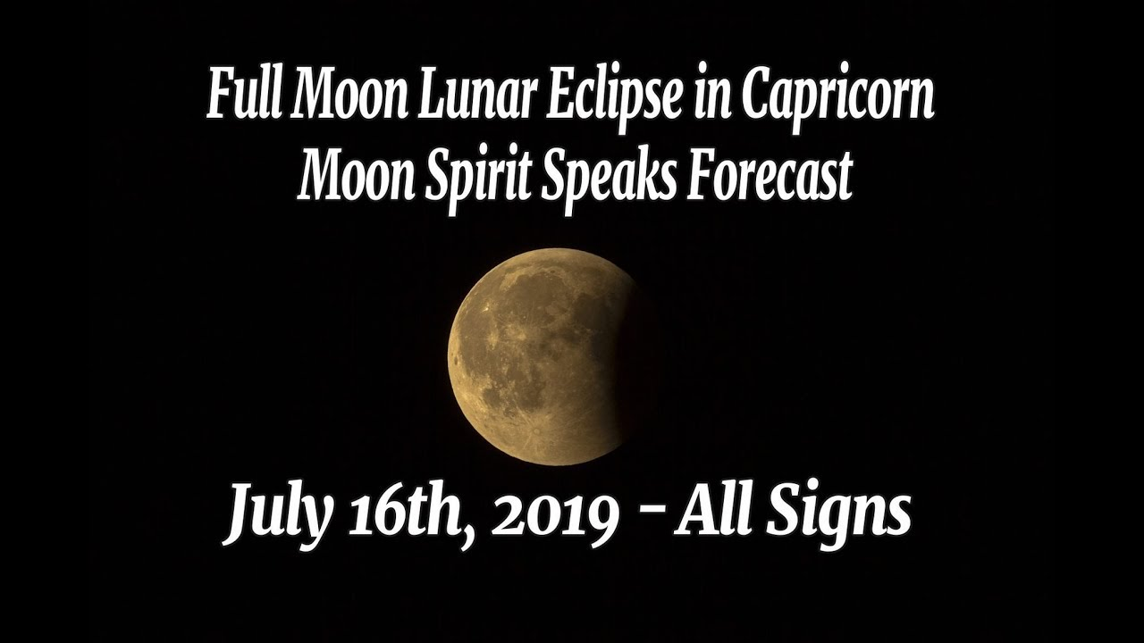 JULY 16, 2019 FULL MOON in Capricorn lunar eclipse - Messages from Spirit  forecast