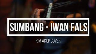 Iwan Fals - Sumbang COVER (Kim Akop)