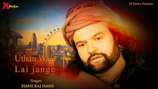 Download Hans Raj Hans | Uthan Wale Lai Jange | Ishqe Di Barsat | Punjabi Song 2015 | Official Full  HD MP3 song and Music Video