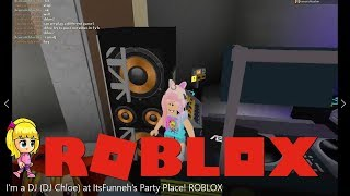I'm a DJ ( 🎧 DJ Chloe ) at ItsFunneh's Party Place! ROBLOX
