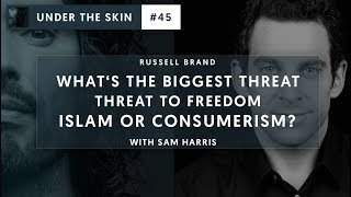 What's The Biggest Threat To Freedom - Islam Or Consumerism? | Under The Skin with Russell Brand #45