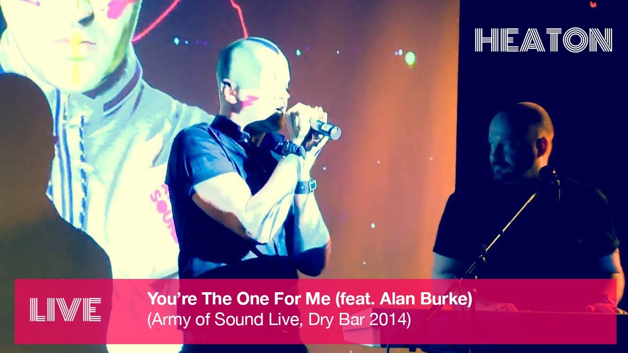 Heaton - You're The One For Me (Army of Sound Live)