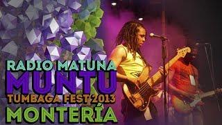 Radio Matuna - Muntu [Tumbaga Fest 2013 Montería]