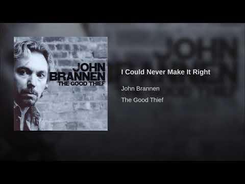 John Brannen - I Could Never Make It RIght