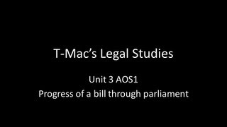 VCE Legal Studies - Unit 3 AOS 1 - Progress of a bill through parliament