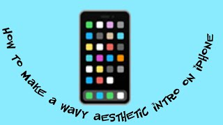 How to make a wavy aesthetic intro on iPhone | Megan Mcbride
