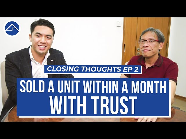 How Trust between Sellers and Home Quarters enable to be Sold within a Month? | Closing Thoughts Ep2