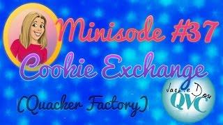 Minisode 37 - Quacker Factory Cookie Exchange