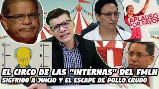 El circo de las internas del FMLN, Sigfrido a juicio y el escape de pollo crudo - SOY JOSE YOUTUBER