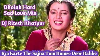 Kya Karte The Sajna Tum Humse Door Rahke (Supar Dupar Dholak Hard Sad Love Mix) Dj Ritesh Kiratpur