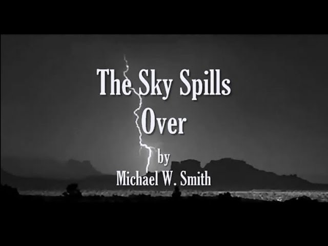 The Sky Spills Over by Michael W Smith Worship Lyrics