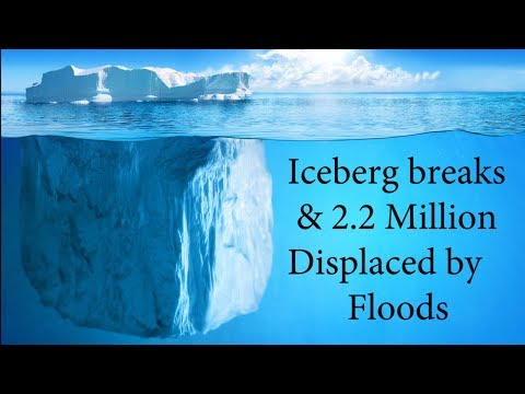 Giant Iceberg breaks free from Antarctica & 2.2 Million people displaced by Floods in Asia