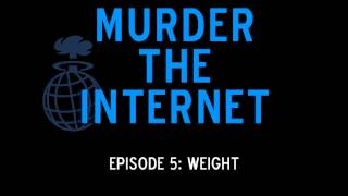 "Murder the Internet Ep005: ""Weight"""