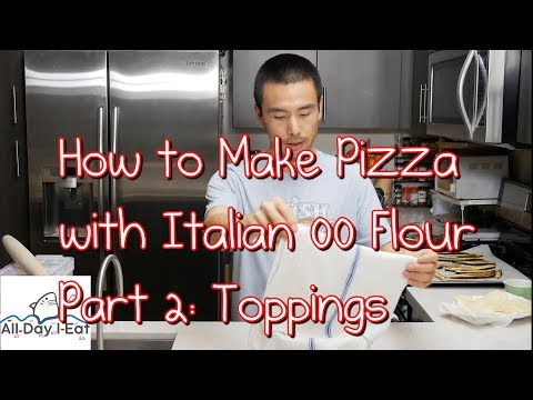 How To Make Pizza With Italian 00 Flour Part 2: Toppings (2018)