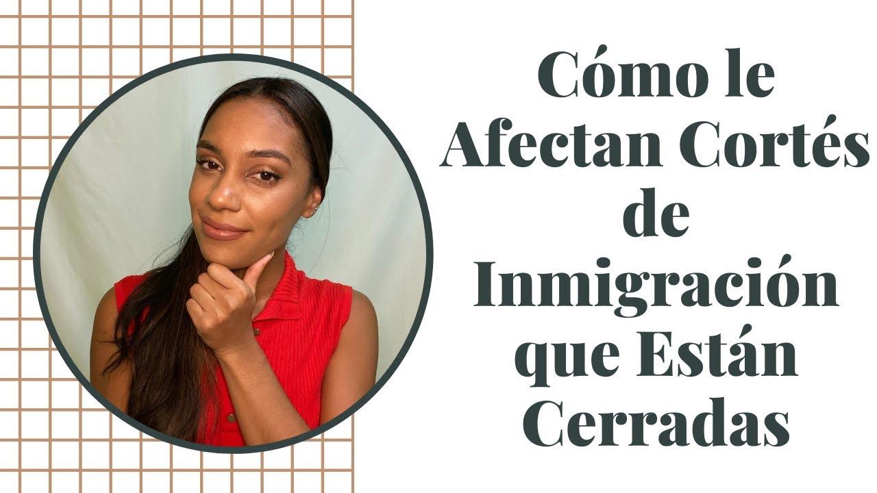 Cómo le Afectan Cortes de Inmigración que Están Cerradas?