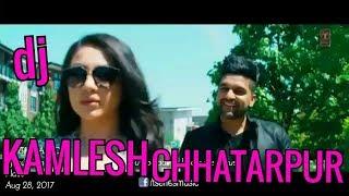 high rated gabru  || guru Randhawa || Dj mix song 2018 ||Dj KAMLESH CHHATARPUR ||360p|| 9993243664