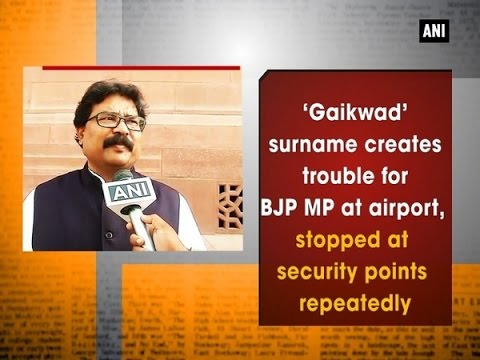 'Gaikwad' surname creates trouble for BJP MP at airport, stopped at security points repeatedly