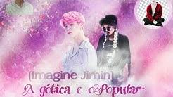 [IMAGINE JIMIN] {Especial dia dos namorados, atrasado😂❤} (A gótica e o Popular) EP.8