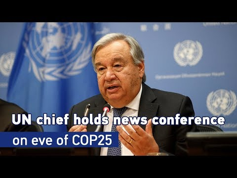 Live: UN chief holds news conference on eve of COP25 古特雷斯召开联合国气候变化大会新闻发布会