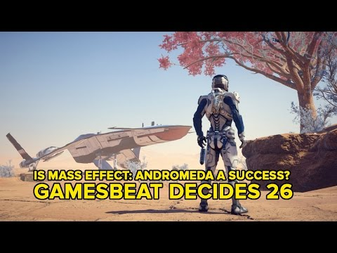 GamesBeat Decides 26: Is Mass Effect: Andromeda a success or failure?