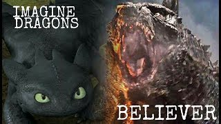 Httyd/Legendary Godzilla Imagine Dragons Believer