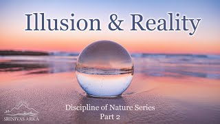 'Illusion & Reality' - Discipline of Nature Series Part 2 by Srinivas Arka