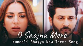 Kundali Bhagya ; New Theme Track | O Saajna Mere | Full Song Lyrics | Preeta And Karan