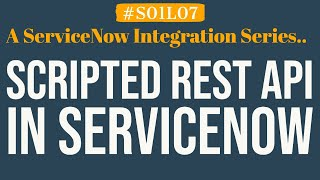 What is Scripted REST API in ServiceNow | 4MV4D | S01L07