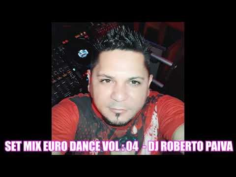 SET MIX EURO DANCE VOL : 04 - DJ ROBERTO PAIVA