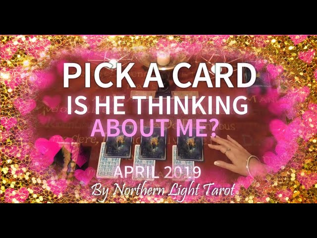 Pick a Card APRIL 2019 💖IS HE THINKING ABOUT ME? 💖 APRIL
