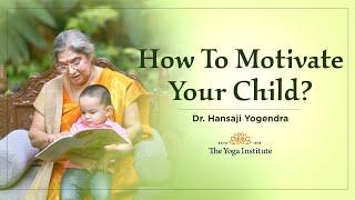 How to Motivate your Child?    Hansaji on Chanakya's Ways!