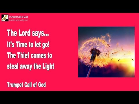 IT'S TIME TO LET GO!... THE THIEF COMES TO STEAL AWAY THE LIGHT ❤️ TRUMPET CALL OF GOD