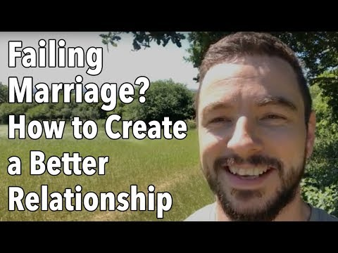Failing Marriage? How to Create a Better Relationship