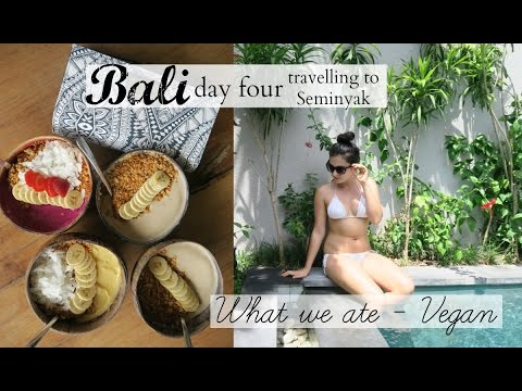 TRAVELLING TO SEMINYAK | WHAT WE ATE - VEGAN | DAY FOUR IN BALI