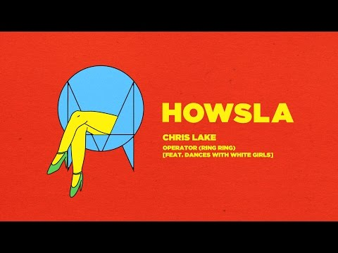 Chris Lake - Operator (Ring Ring) Ft. Dances With White Girls