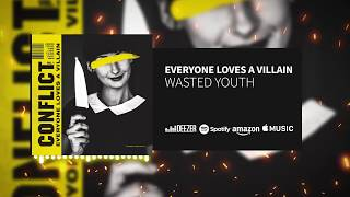 Everyone Loves A Villain - Wasted youth (Official)
