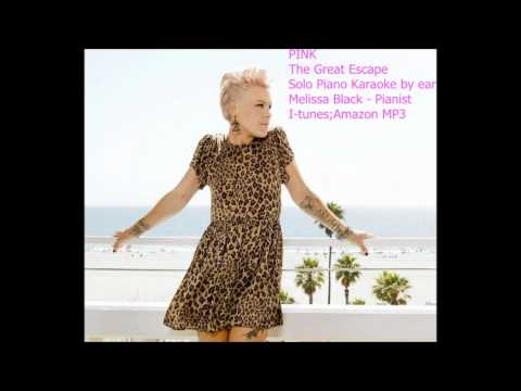 THE GREAT ESCAPE SOLO PIANO KARAOKE (PINK) Melissa Black -ITUNES LINK!!!!!